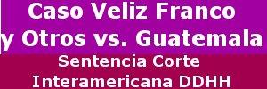 Sentencia caso Veliz Franco y otros vs. Guatemala